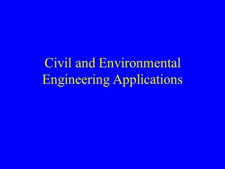 Civil and Environmental Engineering Applications.