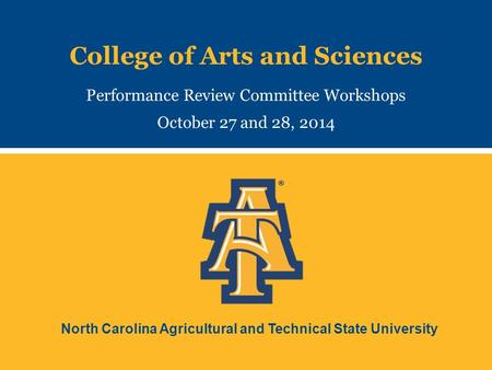 North Carolina Agricultural and Technical State University College of Arts and Sciences Performance Review Committee Workshops October 27 and 28, 2014.