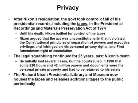 Privacy After Nixon's resignation, the govt took control of all of his presidential records, including the tapes, in the Presidential Recordings and Materials.