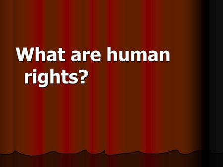 What are human rights?. - The word right can be a synonym of correct, and can refer to entitlement … exactly as it is the case in Arabic with the.