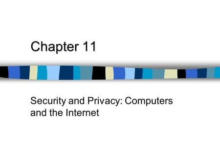 Chapter 11 Security and Privacy: Computers and the Internet.