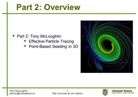 Tony McLoughlin 1  Part 2: Overview  Part 2: Tony McLoughlin  Effective Particle Tracing  Point-Based.