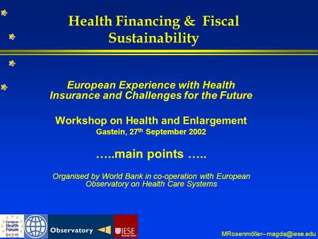 MRosenmöller– Health Financing & Fiscal Sustainability European Experience with Health Insurance and Challenges for the Future Workshop.