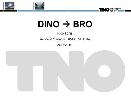 DINO  BRO Rico Tönis Account Manager DINO E&P Data 24-03-2011.
