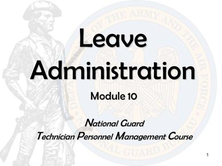 1 Leave Administration Module 10 N ational G uard T echnician P ersonnel M anagement C ourse.