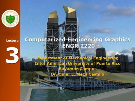 Lecture 3 Computarized Engineering Graphics ENGR 2220 Department of Mechanical Engineering Inter American University of Puerto Rico Bayamon Campus Dr.