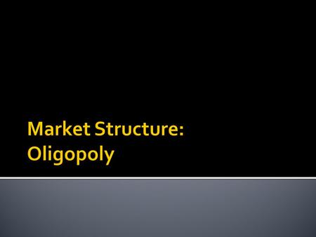  Oligopoly. Industry with only a few firms.  Oligopolist. Producer in industry with only a few firms.  Imperfect competition. When no one firm has.