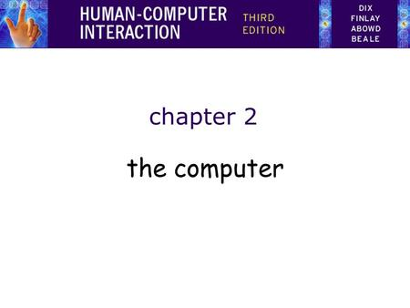 Chapter 2 the computer. The Computer a computer system is made up of various elements each of these elements affects the interaction –input devices –