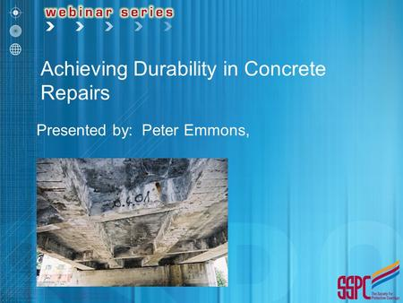 Presented by: Peter Emmons, Achieving Durability in Concrete Repairs.