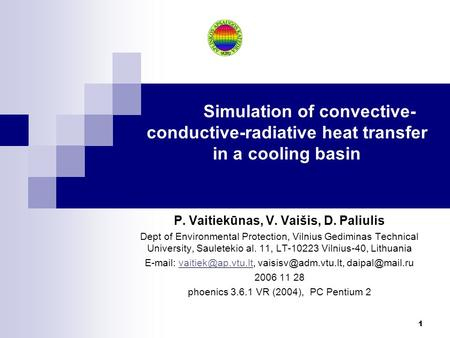 1 Simulation of convective- conductive-radiative heat transfer in a cooling basin P. Vaitiekūnas, V. Vaišis, D. Paliulis Dept of Environmental Protection,