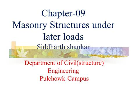 Chapter-09 Masonry Structures under later loads Siddharth shankar Department of Civil(structure) Engineering Pulchowk Campus.
