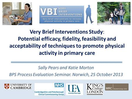 Very Brief Interventions Study: Potential efficacy, fidelity, feasibility and acceptability of techniques to promote physical activity in primary care.