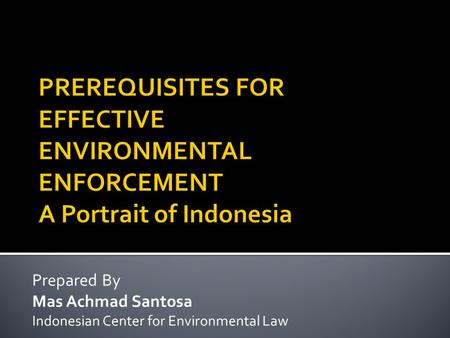 Prepared By Mas Achmad Santosa Indonesian Center for Environmental Law.