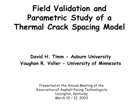Field Validation and Parametric Study of a Thermal Crack Spacing Model David H. Timm - Auburn University Vaughan R. Voller - University of Minnesota Presented.
