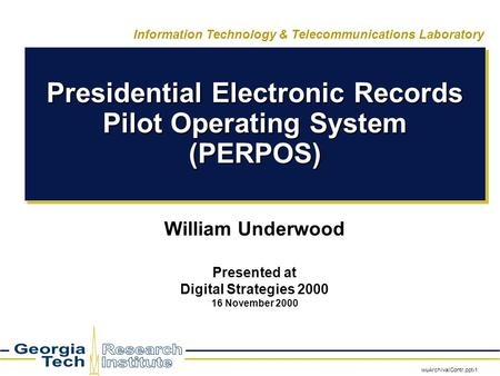 WuArchivalContr.ppt-1 Information Technology & Telecommunications Laboratory Presidential Electronic Records Pilot Operating System (PERPOS) William Underwood.