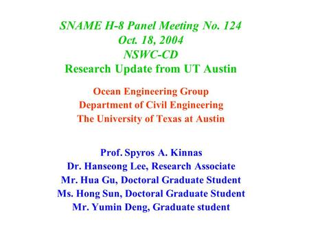 SNAME H-8 Panel Meeting No. 124 Oct. 18, 2004 NSWC-CD Research Update from UT Austin Ocean Engineering Group Department of Civil Engineering The University.