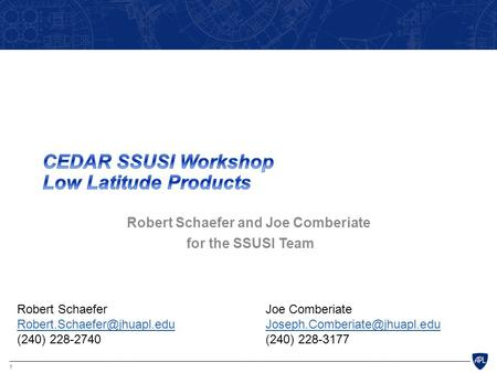 1 Robert Schaefer and Joe Comberiate for the SSUSI Team Robert SchaeferJoe Comberiate (240) 228-2740(240)