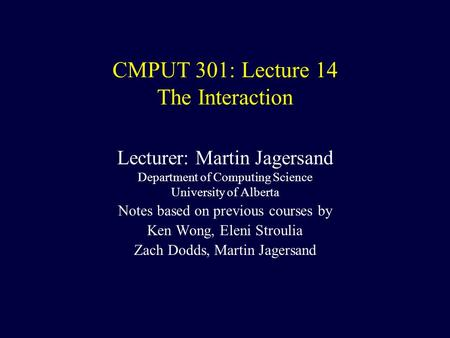 CMPUT 301: Lecture 14 The Interaction Lecturer: Martin Jagersand Department of Computing Science University of Alberta Notes based on previous courses.