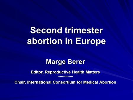 Second trimester <strong>abortion</strong> in Europe Marge Berer Editor, Reproductive Health Matters ************** Chair, International Consortium for <strong>Medical</strong> <strong>Abortion</strong>.