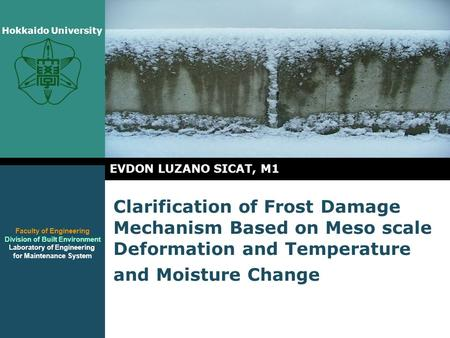 Faculty of Engineering Division of Built Environment Laboratory of Engineering for Maintenance System Hokkaido University Clarification of Frost Damage.