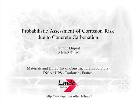 Probabilistic Assessment of Corrosion Risk due to Concrete Carbonation Frédéric Duprat Alain Sellier Materials and Durability.