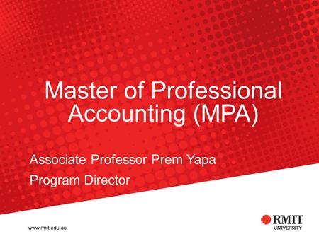 Master of Professional Accounting (MPA) Associate Professor Prem Yapa Program Director.