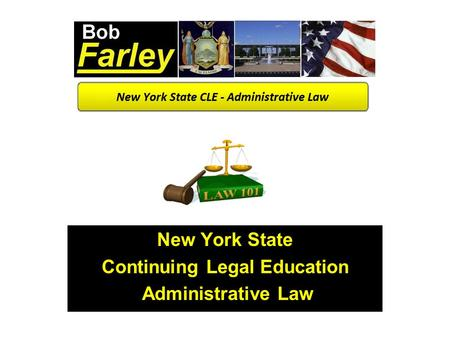 New York State Continuing Legal Education <strong>Administrative</strong> Law.