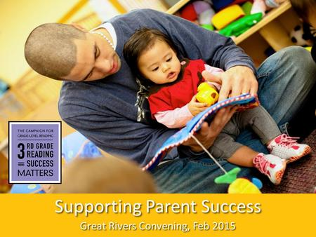 1 Supporting Parent Success Great Rivers Convening, Feb 2015.