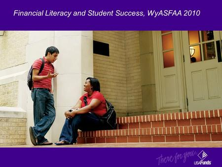 Financial Literacy and Student Success, WyASFAA 2010.