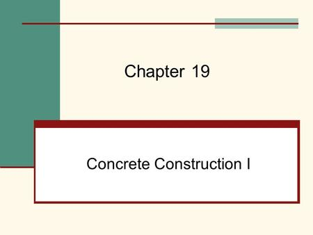 Concrete Construction I Chapter 19. Mehta, Scarborough, and Armpriest : Building Construction: Principles, Materials, and Systems © 2008 Pearson Education,