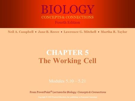 BIOLOGY CONCEPTS & CONNECTIONS Fourth Edition Copyright © 2003 Pearson Education, Inc. publishing as Benjamin Cummings Neil A. Campbell Jane B. Reece Lawrence.