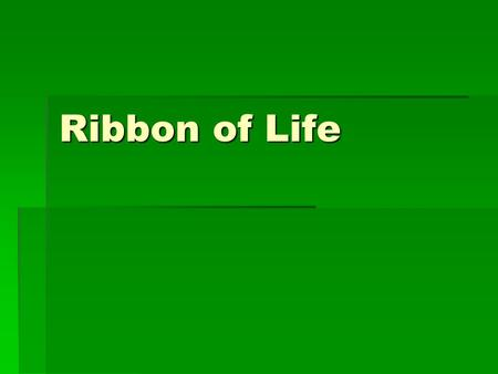 Ribbon of Life.