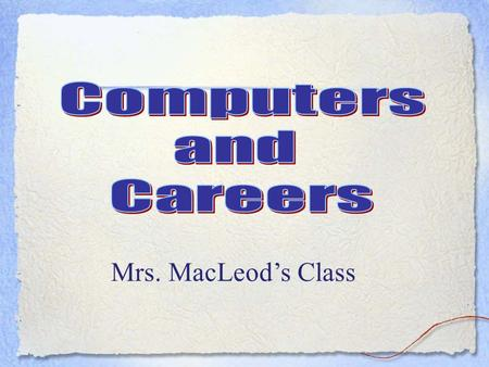 Mrs. MacLeod's Class Computers and Careers This a one semester course and must be passed be passed for high school graduation.