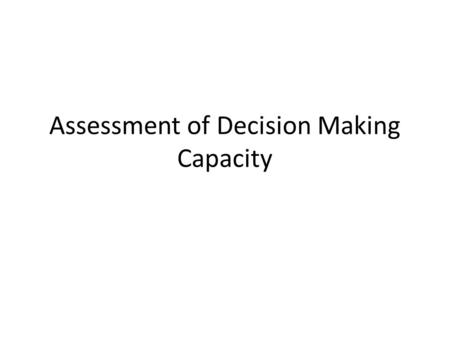 Assessment of Decision Making Capacity