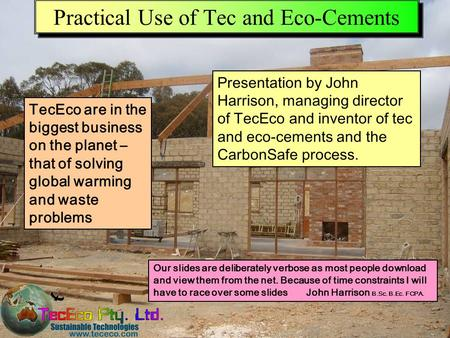 Presentation downloadable from www.tececo.com 1 Practical Use of Tec and Eco-Cements Our slides are deliberately verbose as most people download and view.