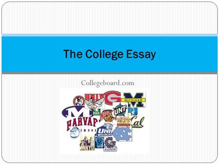 Collegeboard.com The College Essay. Choosing a College Essay Topic What You Write About Says Something About You Underlying all essay questions is choice.