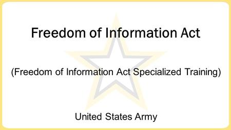 United States Army Freedom of Information Act (Freedom of Information Act Specialized Training)