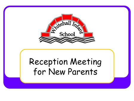 Reception Meeting for New Parents. Some of our Key Staff Mrs Bringan (Headteacher) Mrs Fletcher (Office Manager) Miss Chedzey (Depty Headteacher) Mrs.