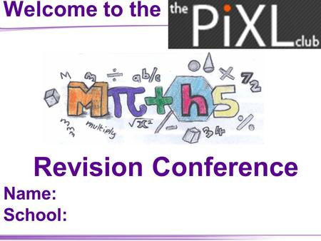Welcome to the Revision Conference Name: School: