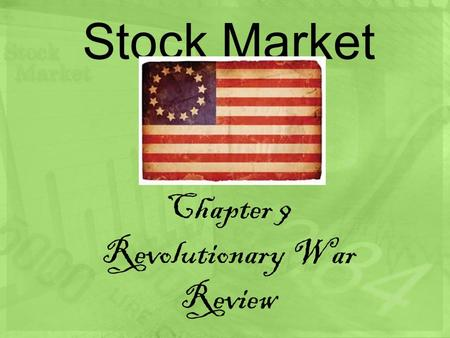Stock Market Chapter 9 Revolutionary War Review. Where you take chances and either get rich….