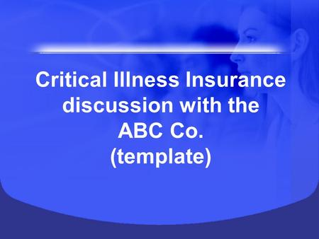Critical Illness Insurance discussion with the ABC Co. (template)