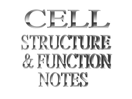 CELL STRUCTURE & FUNCTION NOTES.