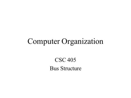 Computer Organization CSC 405 Bus Structure. System Bus Functions and Features A bus is a common pathway across which data can travel within a computer.