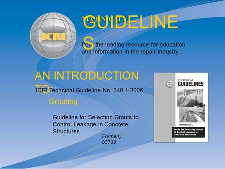 AN INTRODUCTION TO: from the leading resource for education and information in the repair industry... TECHNICAL GUIDELINE S Guideline for Selecting Grouts.