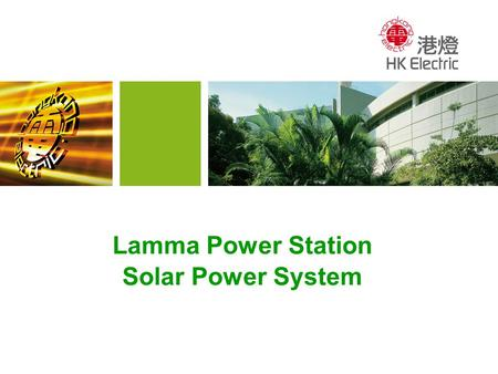 Lamma Power Station Solar Power System. 2 Content Project Background Site Selection Amorphous Silicon Thin Film Photovoltaic System Environmental Benefits.
