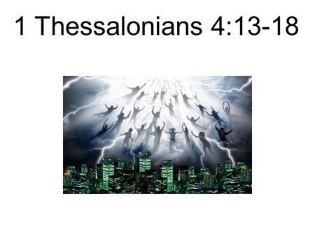 1 Thessalonians 4:13-18. The churches in Thessalonica were established by Paul and Silas during Paul's second missionary journey sometime around 50-52AD.