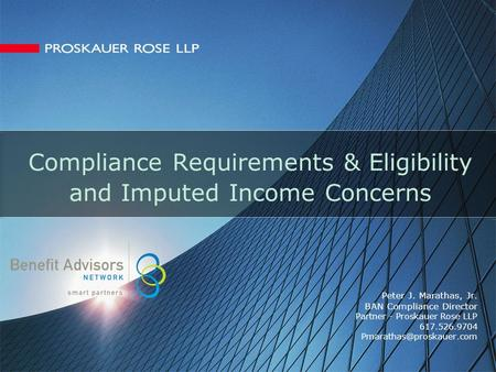 Compliance Requirements & Eligibility and Imputed Income Concerns Peter J. Marathas, Jr. BAN Compliance Director Partner - Proskauer Rose LLP 617.526.9704.
