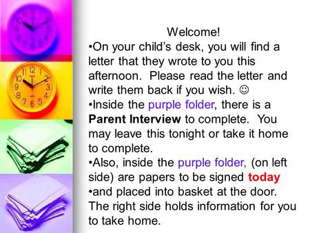 Welcome! On your child's desk, you will find a letter that they wrote to you this afternoon. Please read the letter and write them back if you wish. Inside.
