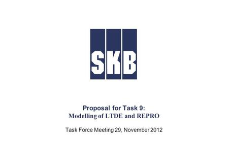 Proposal for Task 9: Modelling of LTDE and REPRO Task Force Meeting 29, November 2012.