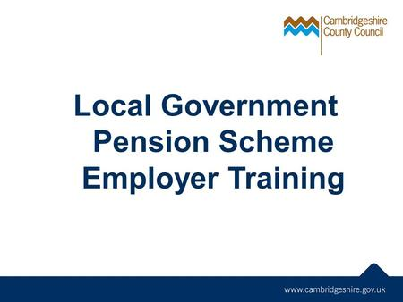 Local Government Pension Scheme Employer Training.
